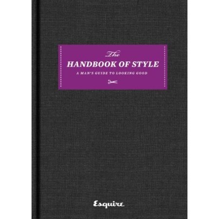 Esquire The Handbook of Style: A Man's Guide to Looking Good (Hardcover)